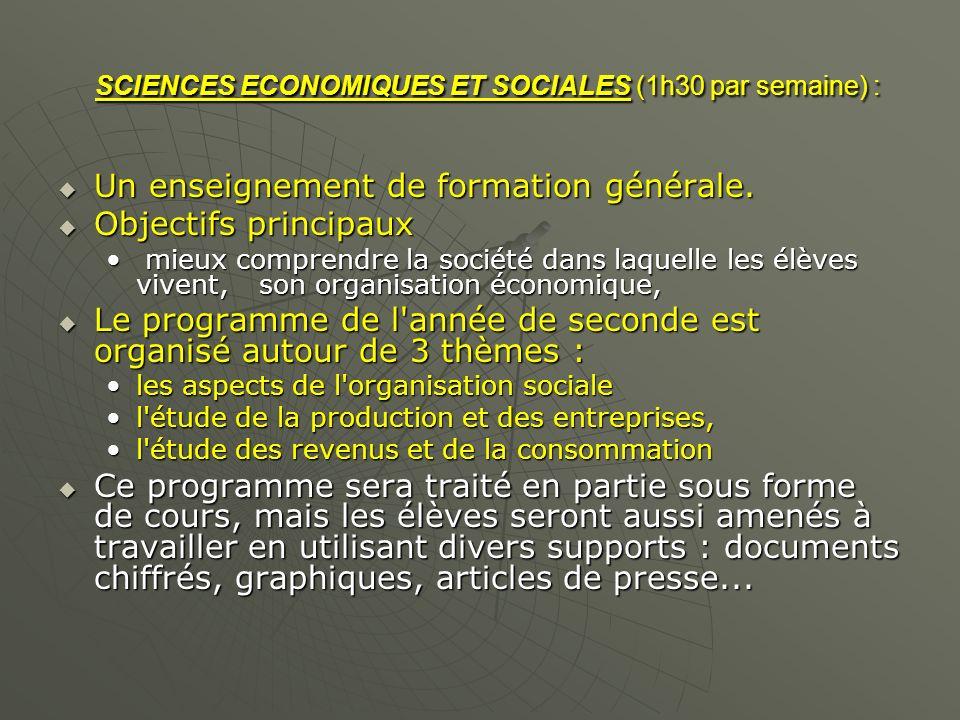 SCIENCES ECONOMIQUES ET SOCIALES (1h30 par semaine) : SCIENCES ECONOMIQUES ET SOCIALES (1h30 par semaine) : Un enseignement de formation générale. Un