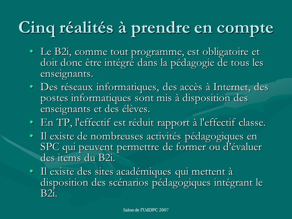 Salon de l'UdDPC 2007 Cinq réalités à prendre en compte Le B2i, comme tout programme, est obligatoire et doit donc être intégré dans la pédagogie de t