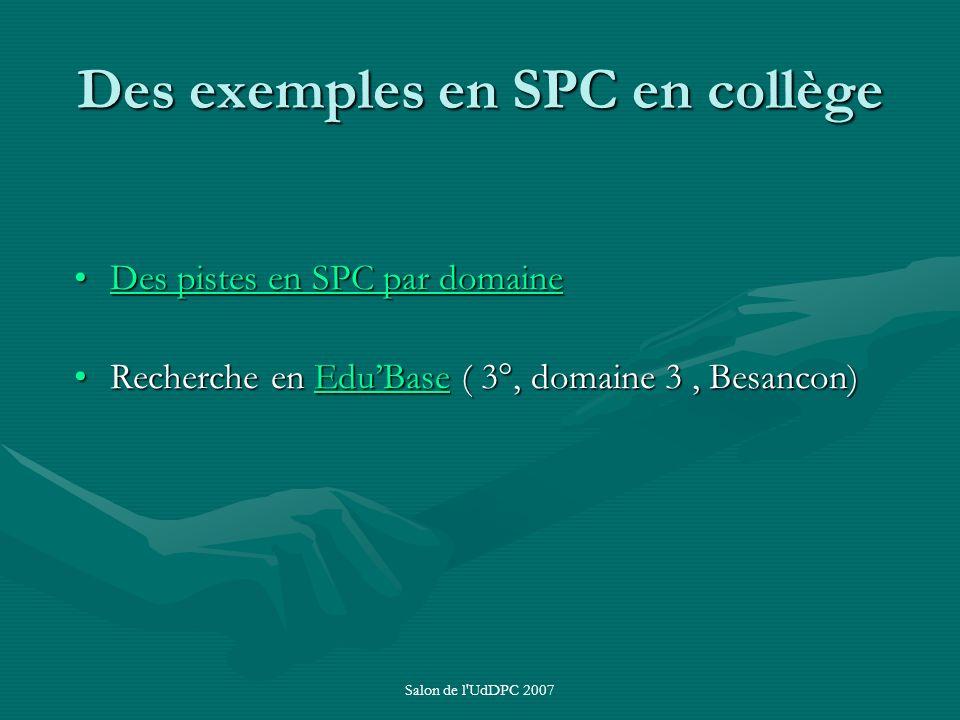 Salon de l'UdDPC 2007 Des exemples en SPC en collège Des pistes en SPC par domaineDes pistes en SPC par domaineDes pistes en SPC par domaineDes pistes