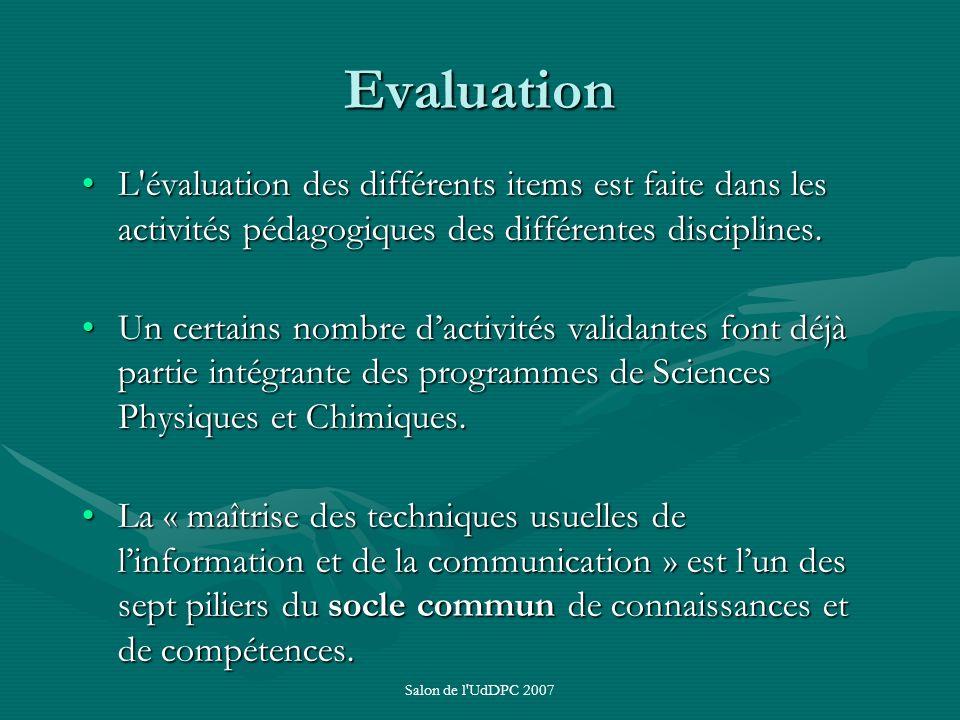Salon de l'UdDPC 2007 Evaluation L'évaluation des différents items est faite dans les activités pédagogiques des différentes disciplines.L'évaluation