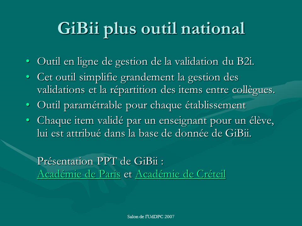 Salon de l'UdDPC 2007 GiBii plus outil national Outil en ligne de gestion de la validation du B2i.Outil en ligne de gestion de la validation du B2i. C