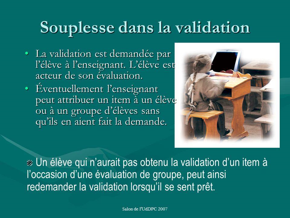Souplesse dans la validation La validation est demandée par lélève à lenseignant. Lélève est acteur de son évaluation.La validation est demandée par l