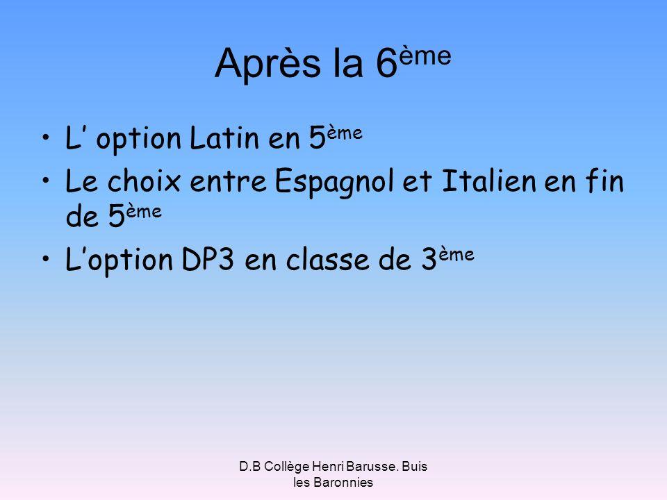 D.B Collège Henri Barusse. Buis les Baronnies Après la 6 ème L option Latin en 5 ème Le choix entre Espagnol et Italien en fin de 5 ème Loption DP3 en