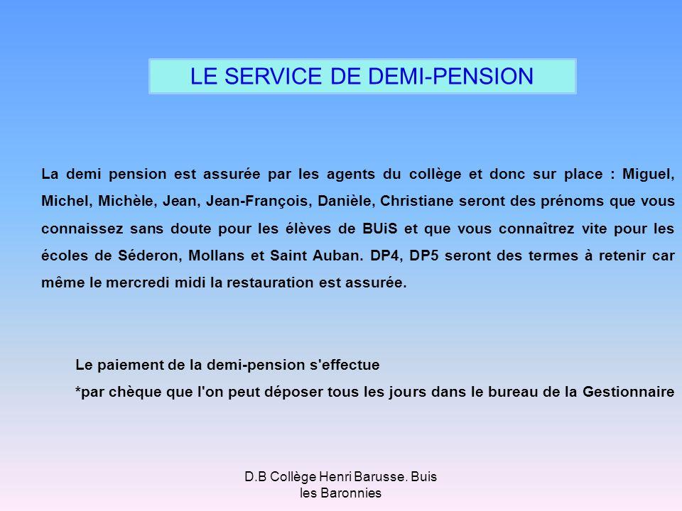 D.B Collège Henri Barusse. Buis les Baronnies LE SERVICE DE DEMI-PENSION La demi pension est assurée par les agents du collège et donc sur place : Mig