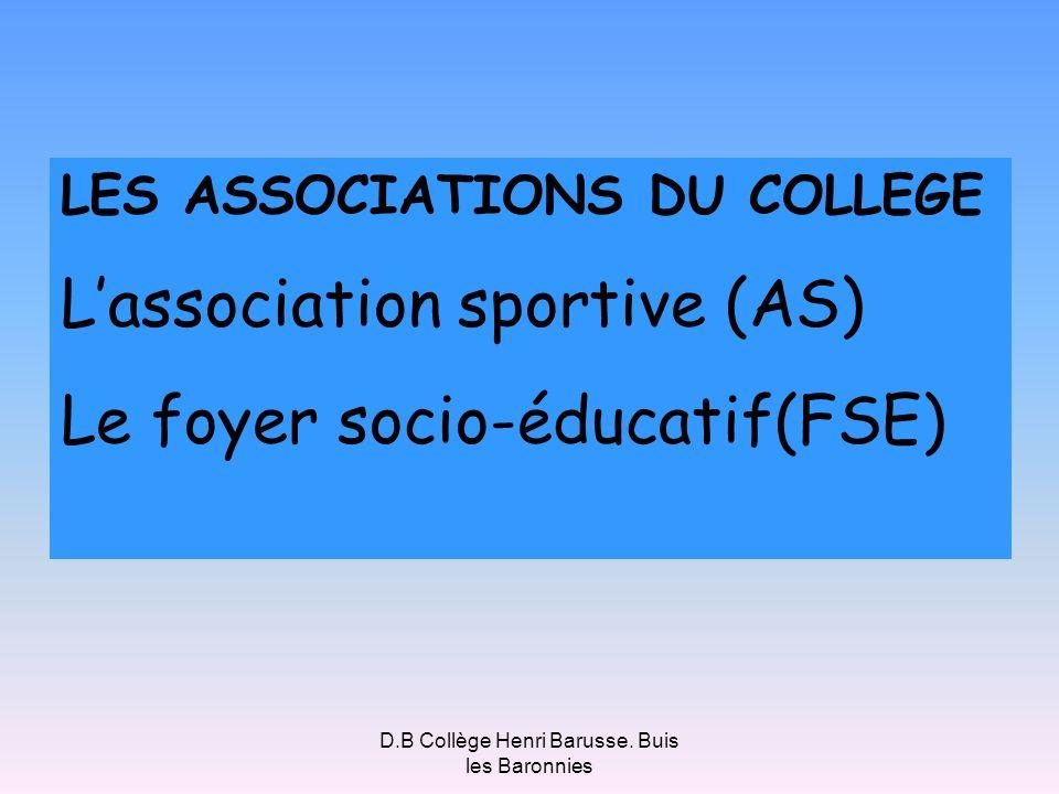 D.B Collège Henri Barusse. Buis les Baronnies LES ASSOCIATIONS DU COLLEGE Lassociation sportive (AS) Le foyer socio-éducatif(FSE)