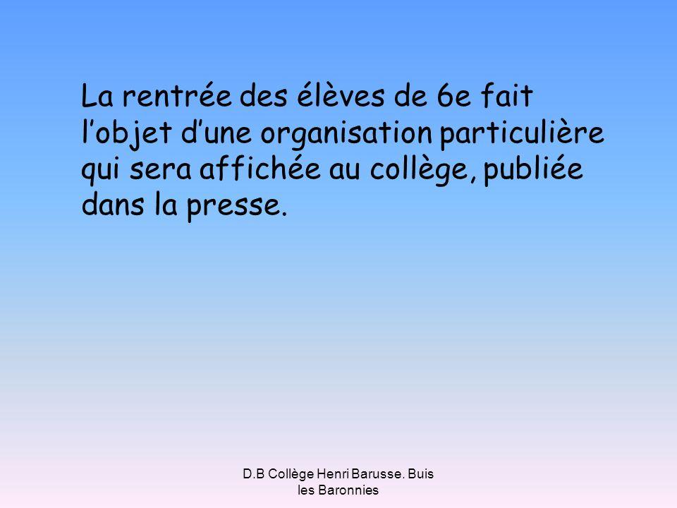D.B Collège Henri Barusse. Buis les Baronnies La rentrée des élèves de 6e fait lobjet dune organisation particulière qui sera affichée au collège, pub