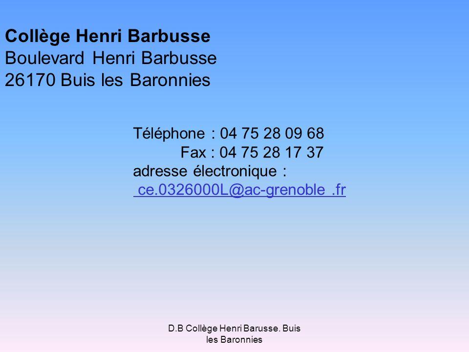 D.B Collège Henri Barusse. Buis les Baronnies Collège Henri Barbusse Boulevard Henri Barbusse 26170 Buis les Baronnies Téléphone : 04 75 28 09 68 Fax
