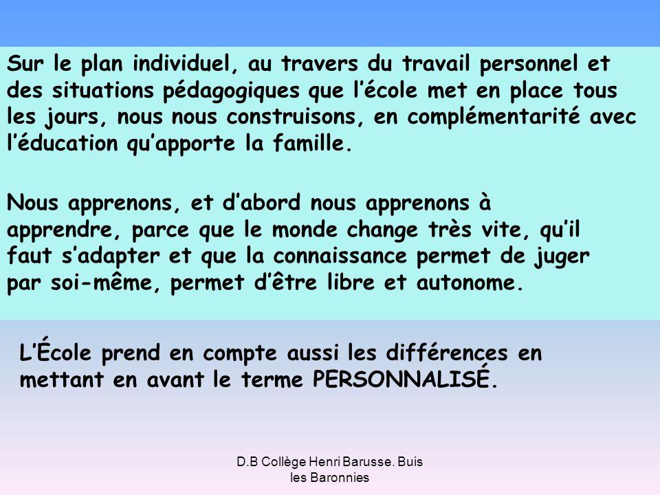 D.B Collège Henri Barusse. Buis les Baronnies Sur le plan individuel, au travers du travail personnel et des situations pédagogiques que lécole met en