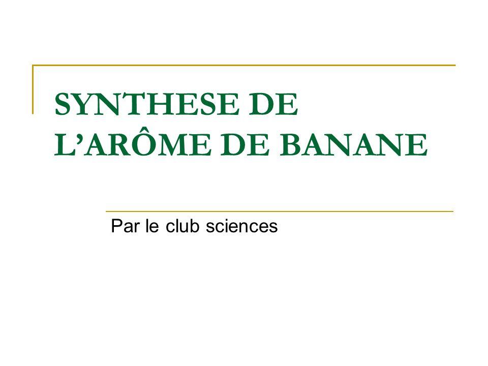 SYNTHESE DE LARÔME DE BANANE Par le club sciences