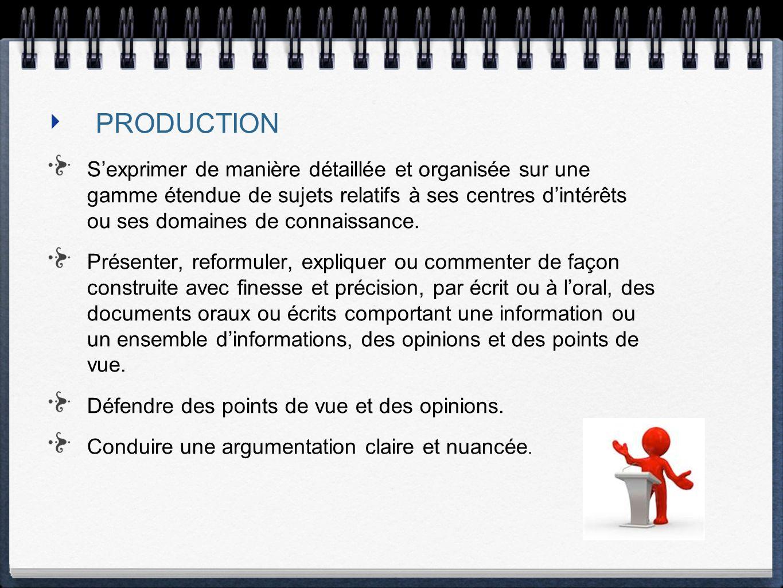 PRODUCTION Sexprimer de manière détaillée et organisée sur une gamme étendue de sujets relatifs à ses centres dintérêts ou ses domaines de connaissanc