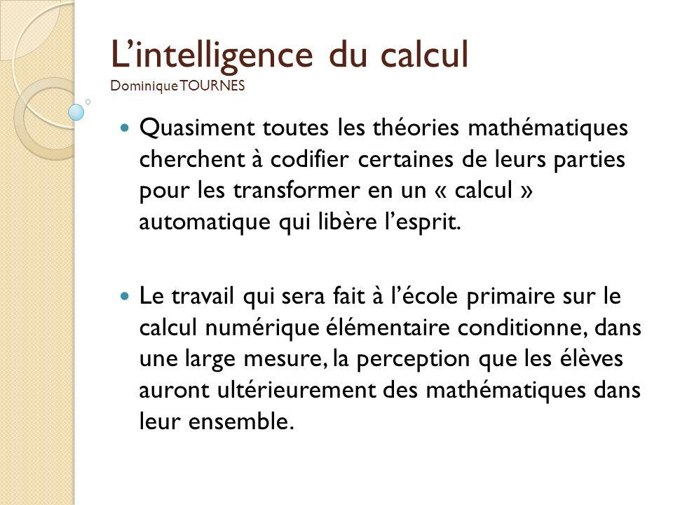 Lintelligence du calcul Dominique TOURNES Quasiment toutes les théories mathématiques cherchent à codifier certaines de leurs parties pour les transfo