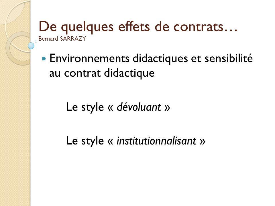 De quelques effets de contrats… Bernard SARRAZY Environnements didactiques et sensibilité au contrat didactique Le style « dévoluant » Le style « inst