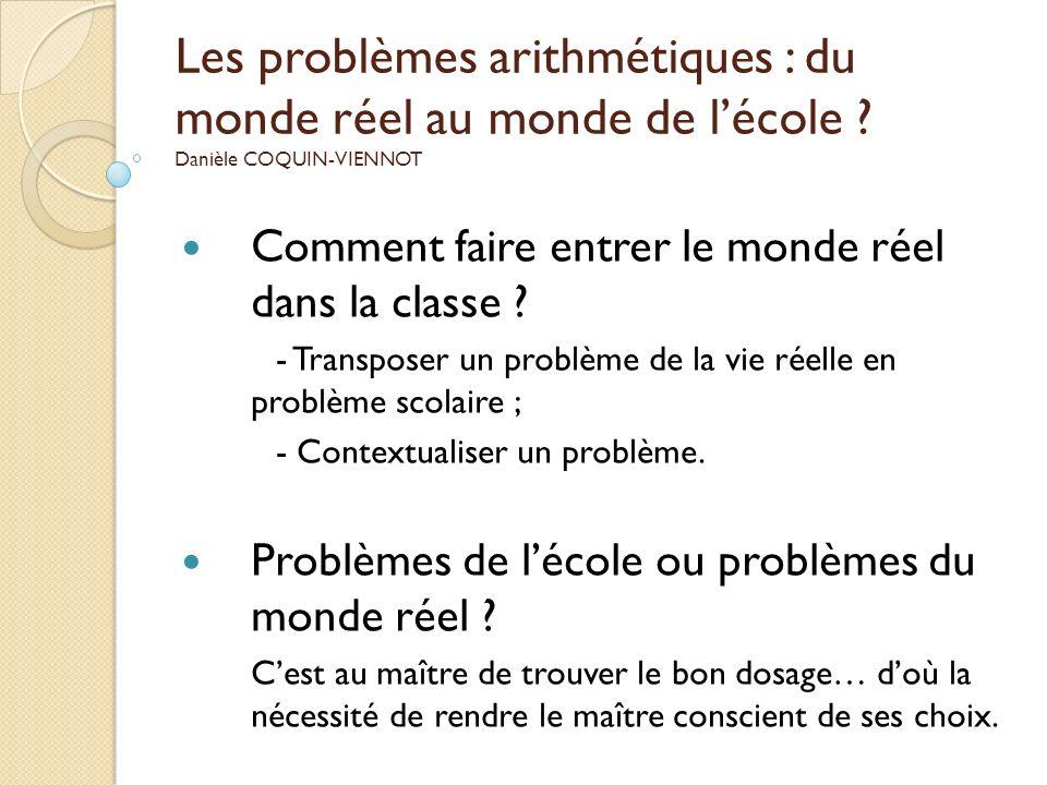 Les problèmes arithmétiques : du monde réel au monde de lécole ? Danièle COQUIN-VIENNOT Comment faire entrer le monde réel dans la classe ? - Transpos