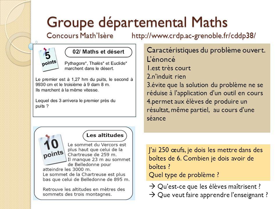 Groupe départemental Maths Concours MathIsère http://www.crdp.ac-grenoble.fr/cddp38/ Caractéristiques du problème ouvert. Lénoncé 1.est très court 2.n