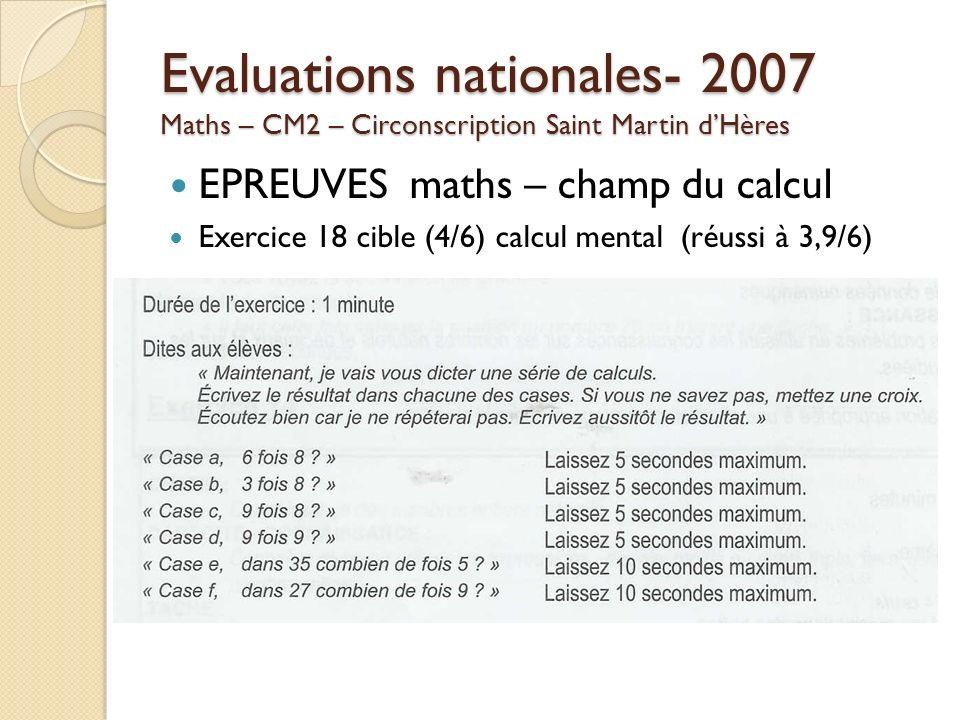 Evaluations nationales- 2007 Maths – CM2 – Circonscription Saint Martin dHères EPREUVES maths – champ du calcul Exercice 18 cible (4/6) calcul mental