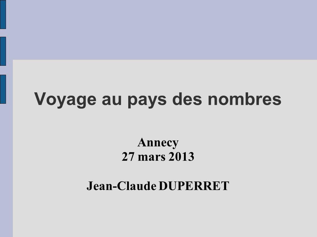Voyage au pays des nombres Annecy 27 mars 2013 Jean-Claude DUPERRET