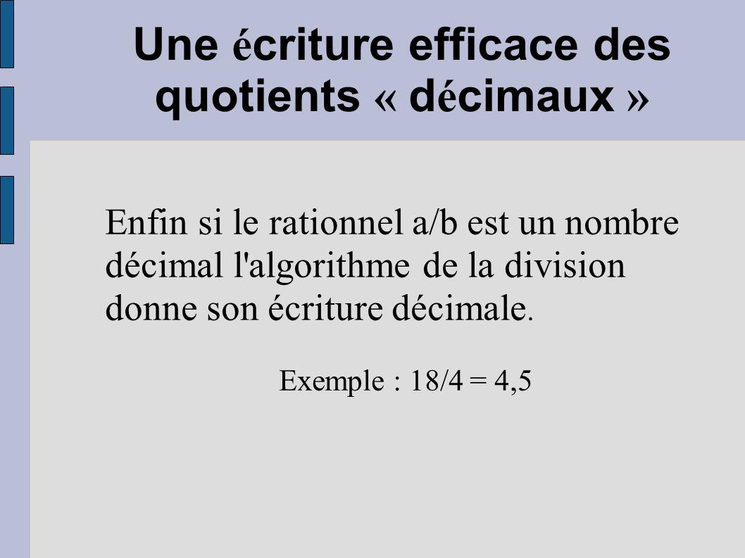 Une é criture efficace des quotients « d é cimaux » Enfin si le rationnel a/b est un nombre décimal l'algorithme de la division donne son écriture déc