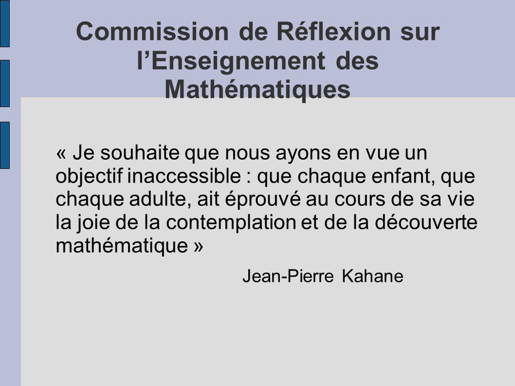 Commission de Réflexion sur lEnseignement des Mathématiques « Je souhaite que nous ayons en vue un objectif inaccessible : que chaque enfant, que chaq