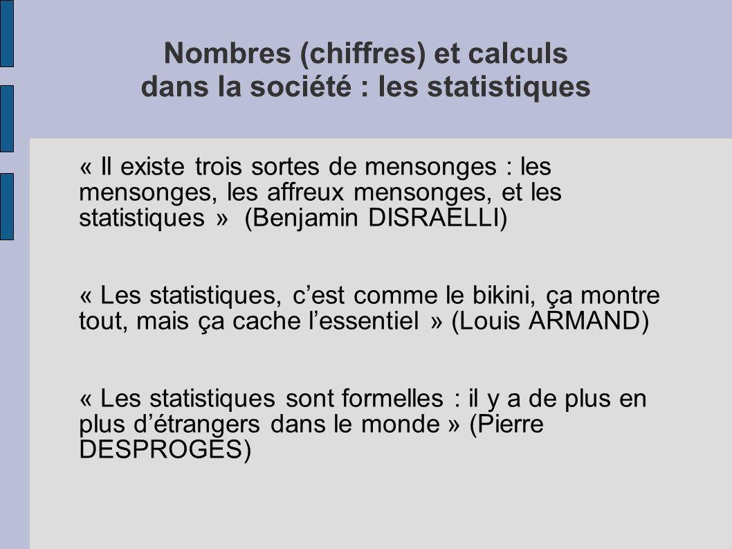 Nombres (chiffres) et calculs dans la société : les statistiques « Il existe trois sortes de mensonges : les mensonges, les affreux mensonges, et les