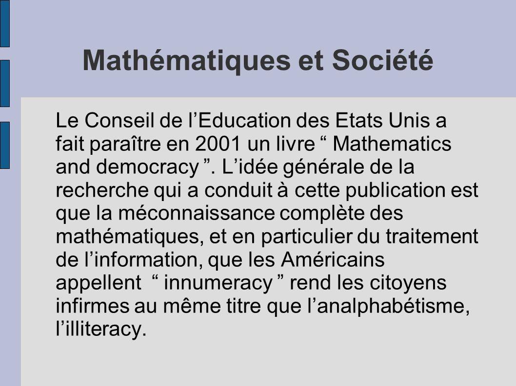 Mathématiques et Société Le Conseil de lEducation des Etats Unis a fait paraître en 2001 un livre Mathematics and democracy. Lidée générale de la rech