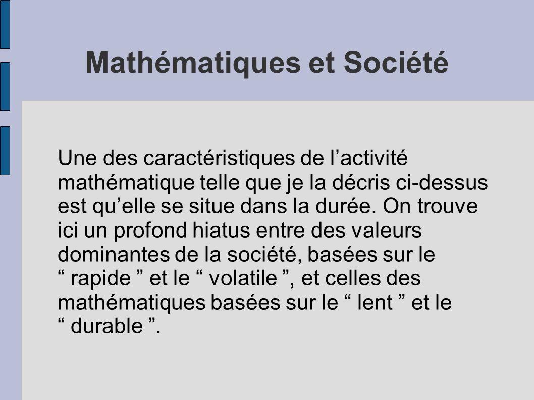 Mathématiques et Société Une des caractéristiques de lactivité mathématique telle que je la décris ci-dessus est quelle se situe dans la durée. On tro