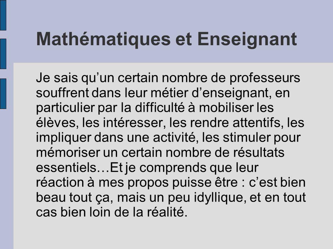 Mathématiques et Enseignant Je sais quun certain nombre de professeurs souffrent dans leur métier denseignant, en particulier par la difficulté à mobi