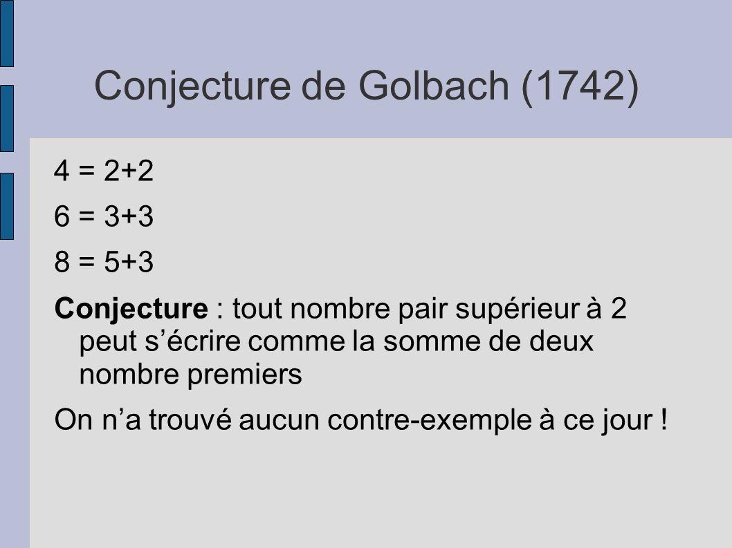 Conjecture de Golbach (1742) 4 = 2+2 6 = 3+3 8 = 5+3 Conjecture : tout nombre pair supérieur à 2 peut sécrire comme la somme de deux nombre premiers O