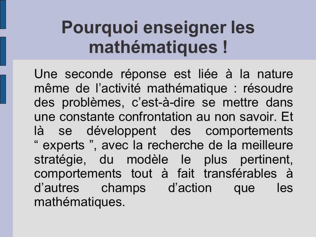 Pourquoi enseigner les mathématiques ! Une seconde réponse est liée à la nature même de lactivité mathématique : résoudre des problèmes, cest-à-dire s