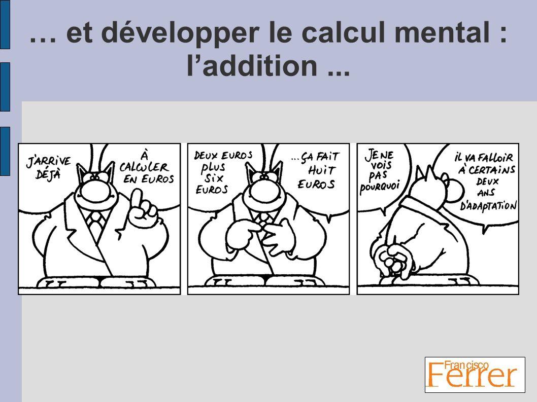 … et développer le calcul mental : laddition...