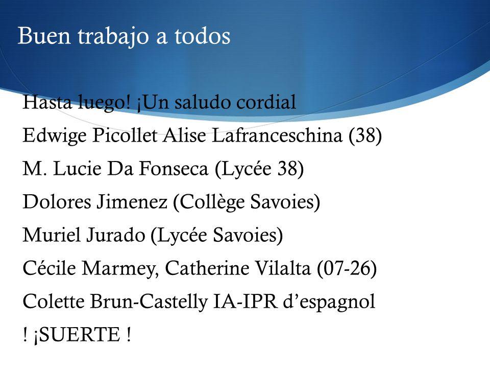 Buen trabajo a todos Hasta luego! ¡Un saludo cordial Edwige Picollet Alise Lafranceschina (38) M. Lucie Da Fonseca (Lycée 38) Dolores Jimenez (Collège