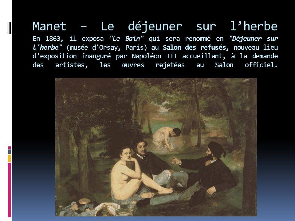 Manet – Le déjeuner sur lherbe En 1863, il exposa