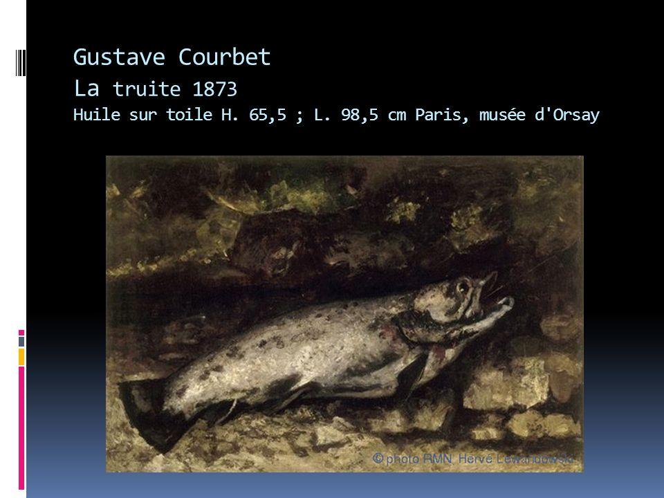 Gustave Courbet La truite 1873 Huile sur toile H. 65,5 ; L. 98,5 cm Paris, musée d'Orsay