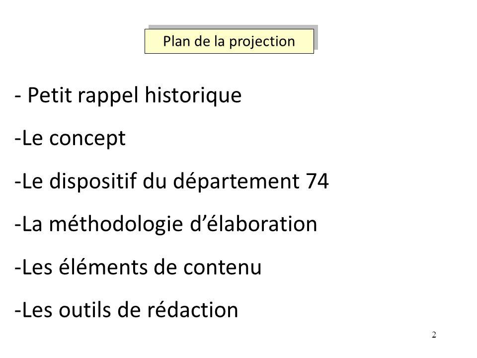 2 Plan de la projection - Petit rappel historique -Le concept -Le dispositif du département 74 -La méthodologie délaboration -Les éléments de contenu -Les outils de rédaction