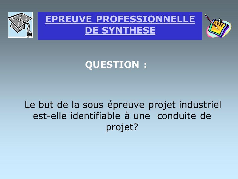 QUESTION : Le but de la sous épreuve projet industriel est-elle identifiable à une conduite de projet.