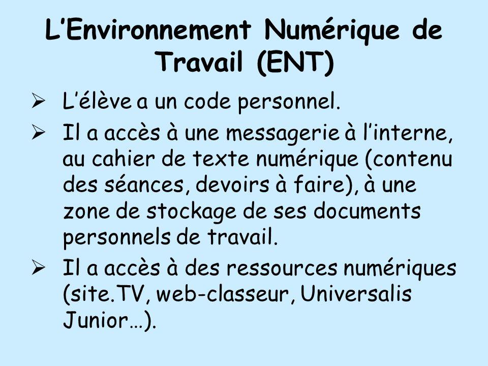 LEnvironnement Numérique de Travail (ENT) Lélève a un code personnel. Il a accès à une messagerie à linterne, au cahier de texte numérique (contenu de