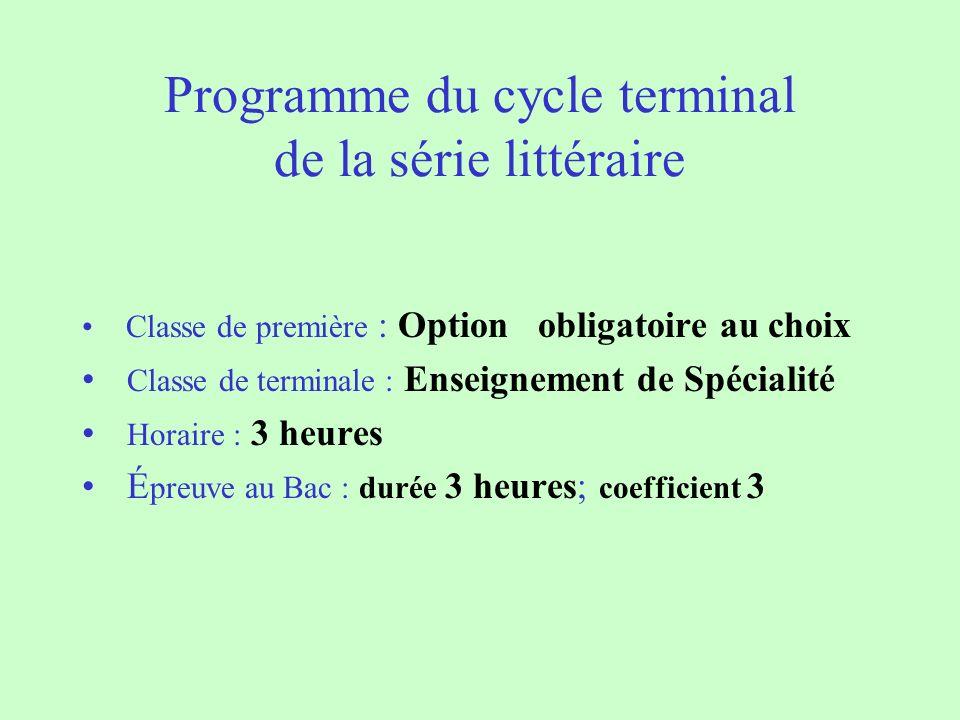 Programme du cycle terminal de la série littéraire Classe de première : Option obligatoire au choix Classe de terminale : Enseignement de Spécialité H