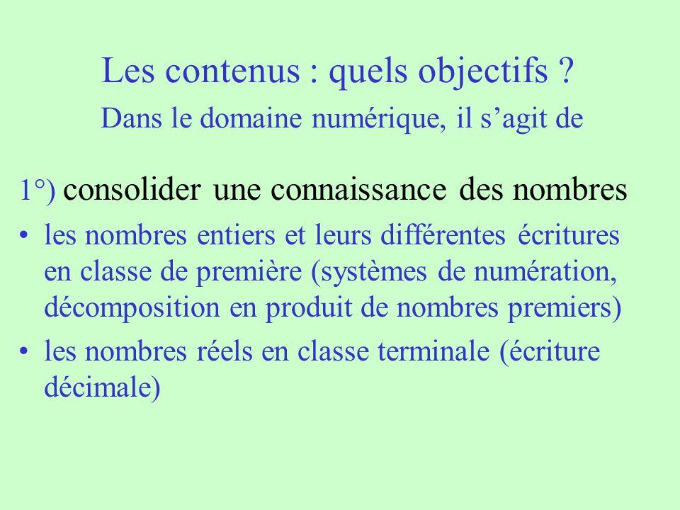 Les contenus : quels objectifs ? Dans le domaine numérique, il sagit de 1°) consolider une connaissance des nombres les nombres entiers et leurs diffé