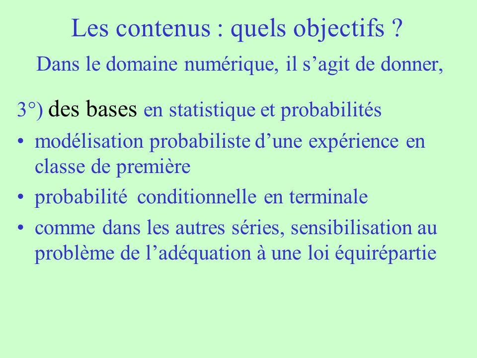 Les contenus : quels objectifs ? Dans le domaine numérique, il sagit de donner, 3°) des bases en statistique et probabilités modélisation probabiliste