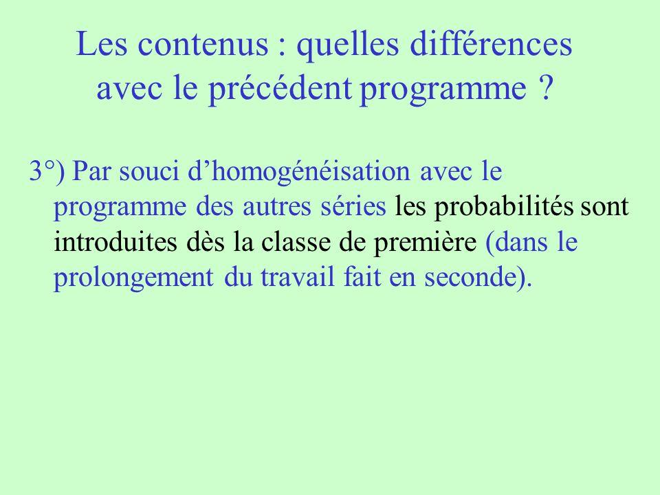 Les contenus : quelles différences avec le précédent programme ? 3°) Par souci dhomogénéisation avec le programme des autres séries les probabilités s
