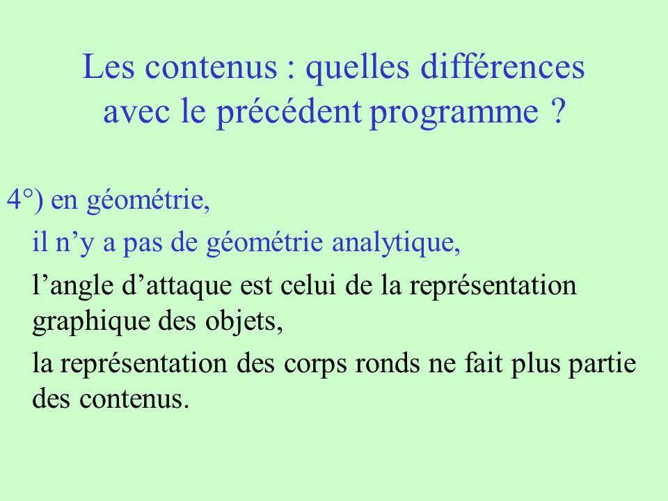 Les contenus : quelles différences avec le précédent programme ? 4°) en géométrie, il ny a pas de géométrie analytique, langle dattaque est celui de l
