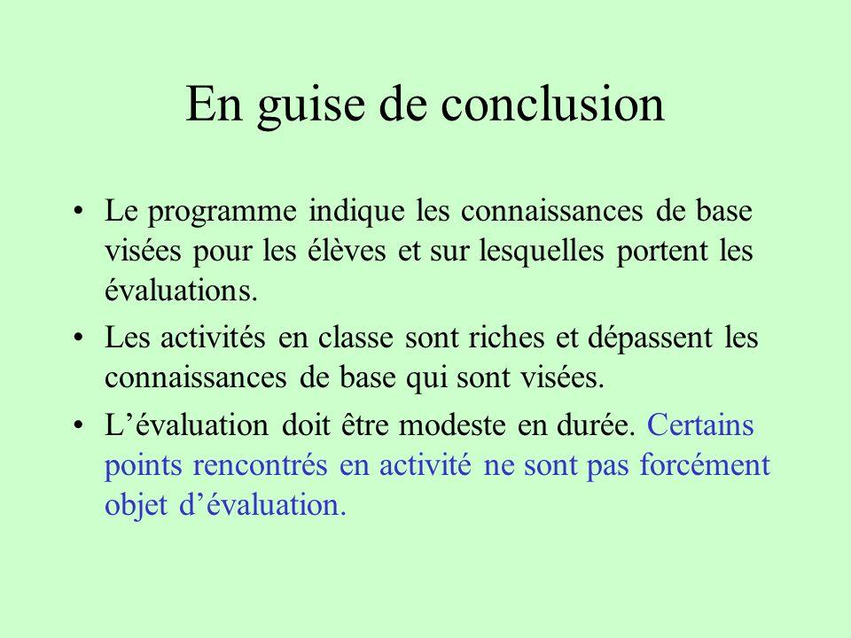 En guise de conclusion Le programme indique les connaissances de base visées pour les élèves et sur lesquelles portent les évaluations. Les activités