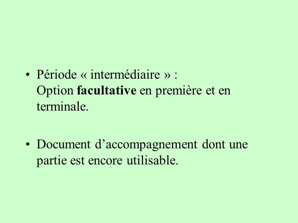 Période « intermédiaire » : Option facultative en première et en terminale. Document daccompagnement dont une partie est encore utilisable.