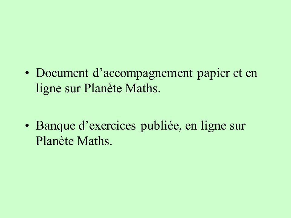 Document daccompagnement papier et en ligne sur Planète Maths. Banque dexercices publiée, en ligne sur Planète Maths.