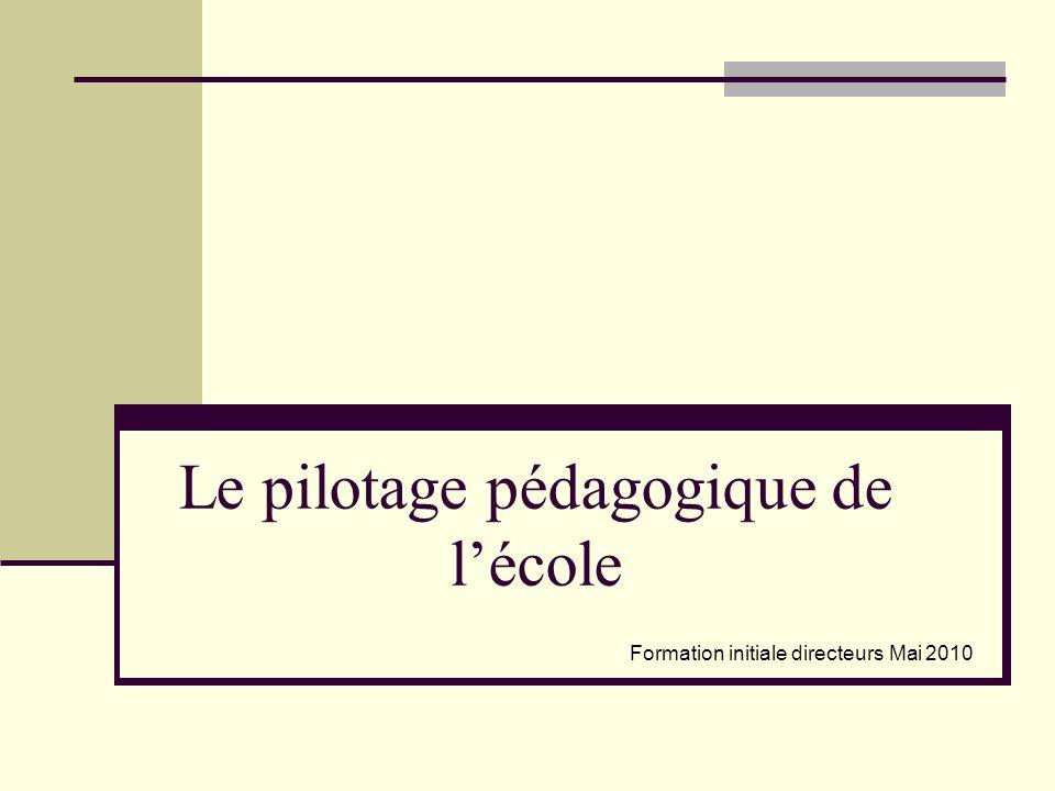 Le pilotage pédagogique de lécole Formation initiale directeurs Mai 2010
