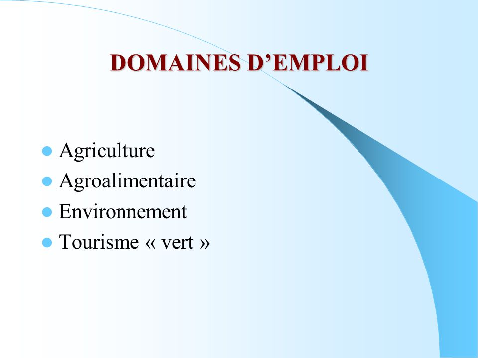 DOMAINES DEMPLOI Agriculture Agroalimentaire Environnement Tourisme « vert »