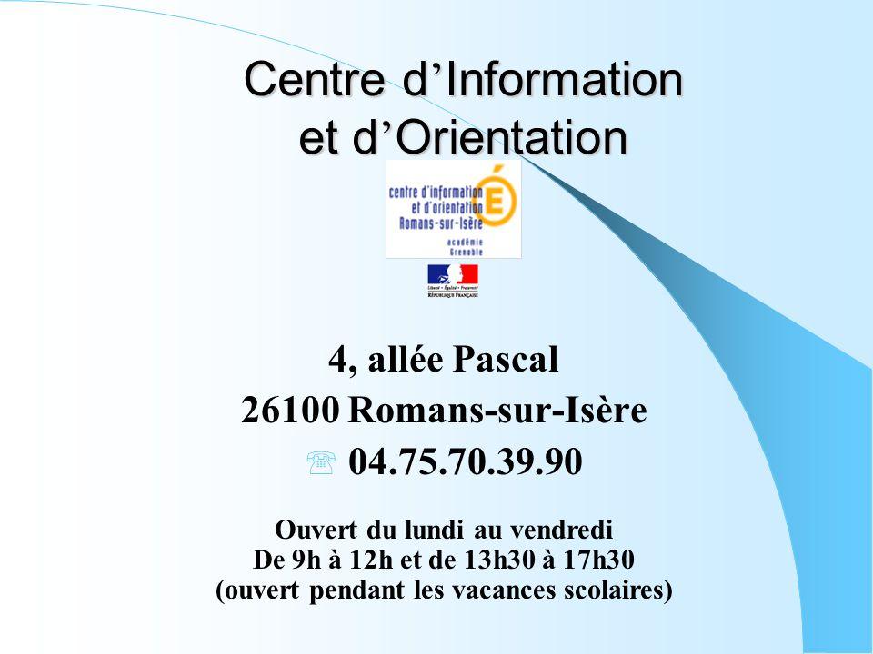 Centre d Information et d Orientation 4, allée Pascal 26100 Romans-sur-Isère 04.75.70.39.90 Ouvert du lundi au vendredi De 9h à 12h et de 13h30 à 17h3