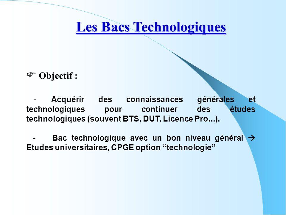 Objectif : - Acquérir des connaissances générales et technologiques pour continuer des études technologiques (souvent BTS, DUT, Licence Pro...). - Bac