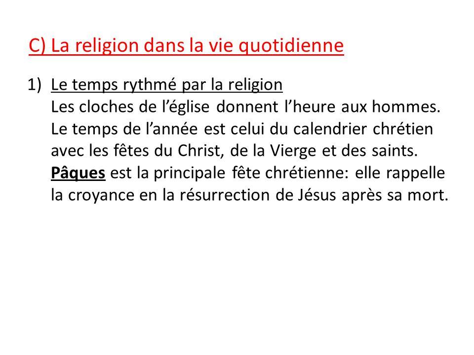 C) La religion dans la vie quotidienne 1)Le temps rythmé par la religion Les cloches de léglise donnent lheure aux hommes.