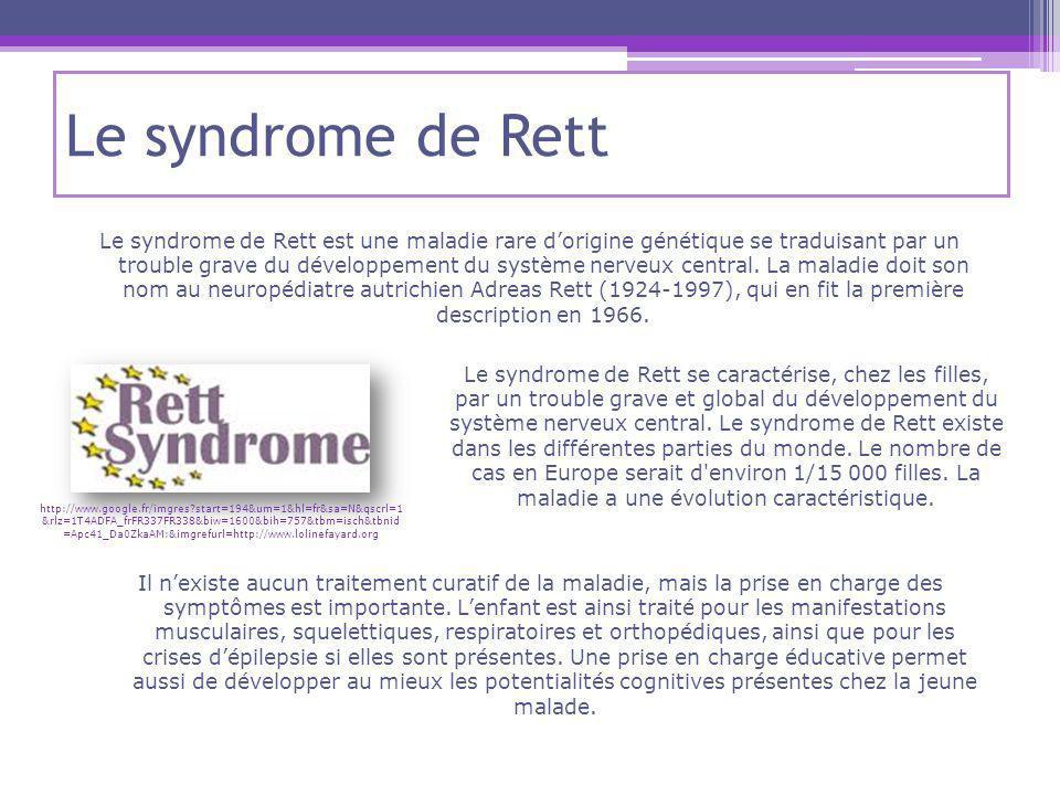 Le syndrome de Rett Le syndrome de Rett est une maladie rare dorigine génétique se traduisant par un trouble grave du développement du système nerveux central.