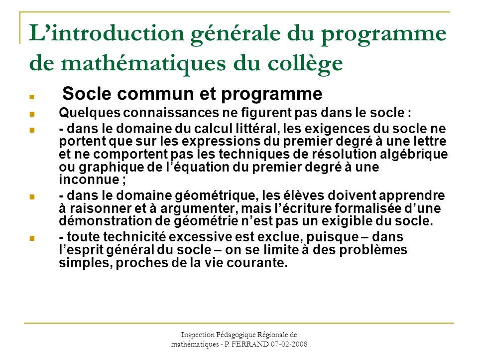 Inspection Pédagogique Régionale de mathématiques - P. FERRAND 07-02-2008 Lintroduction générale du programme de mathématiques du collège Socle commun